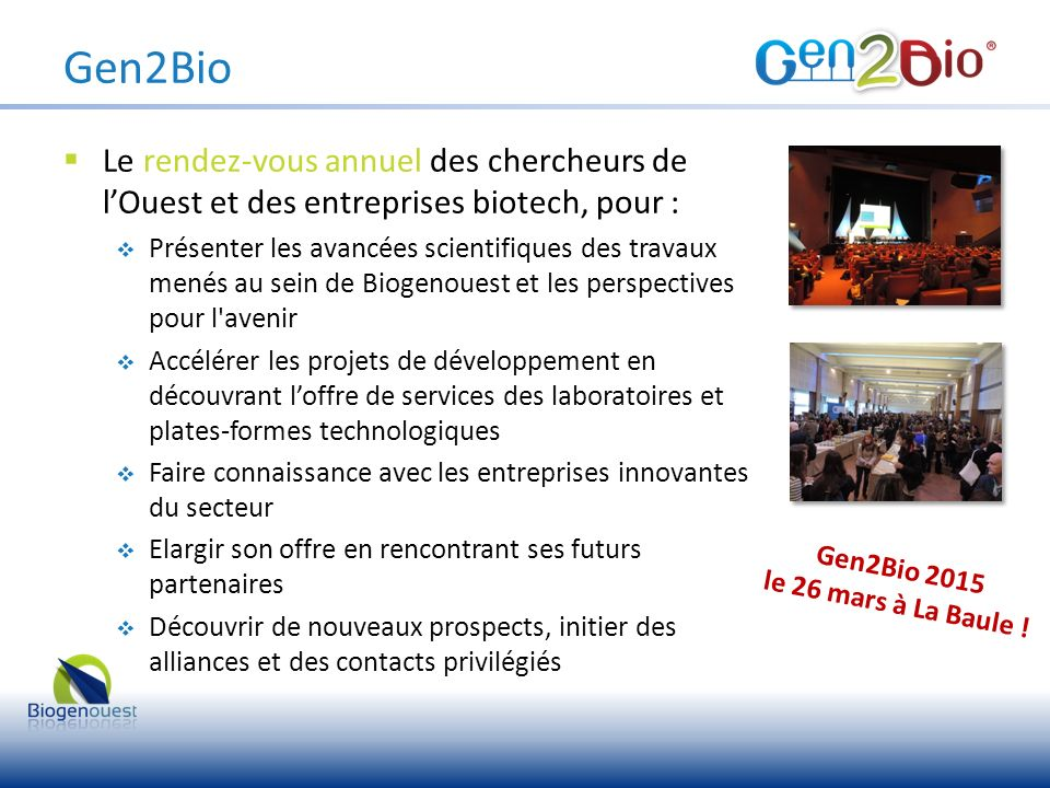 Gen2Bio Le rendez-vous annuel des chercheurs de l'Ouest et des entreprises biotech, pour :