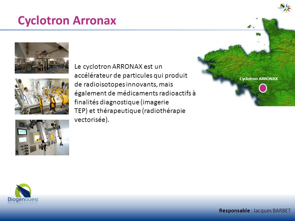 Cyclotron Arronax Le cyclotron ARRONAX est un accélérateur de particules qui produit de radioisotopes innovants, mais.