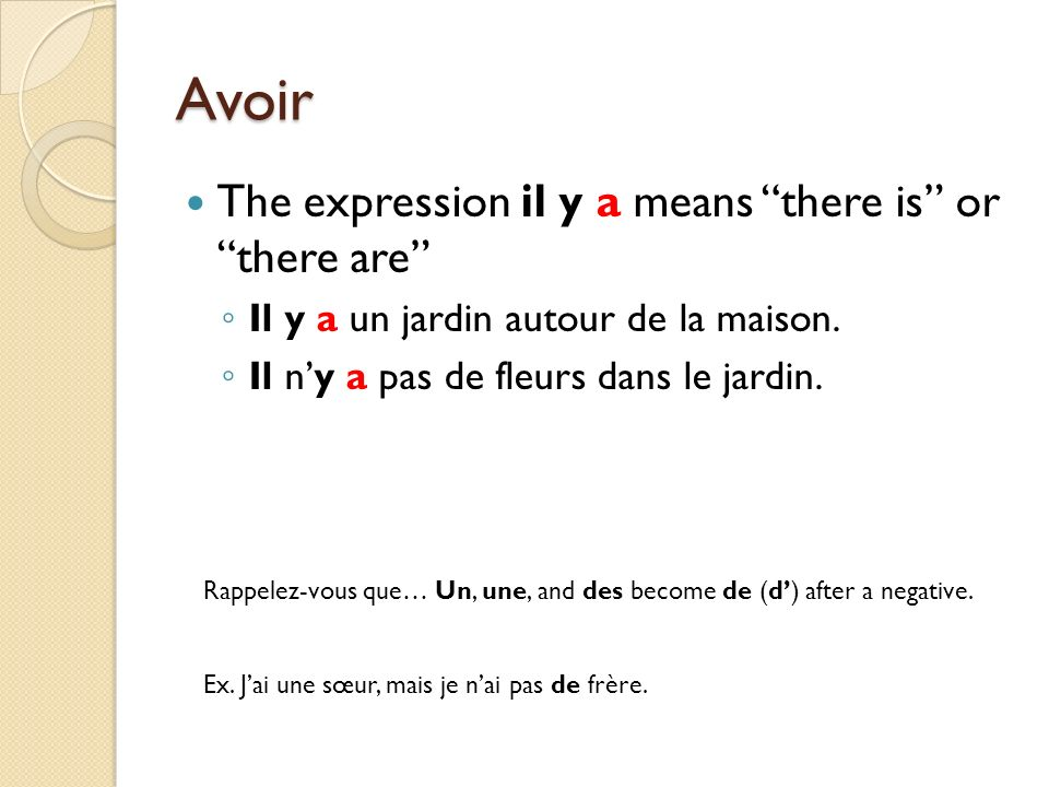 Avoir The expression il y a means there is or there are