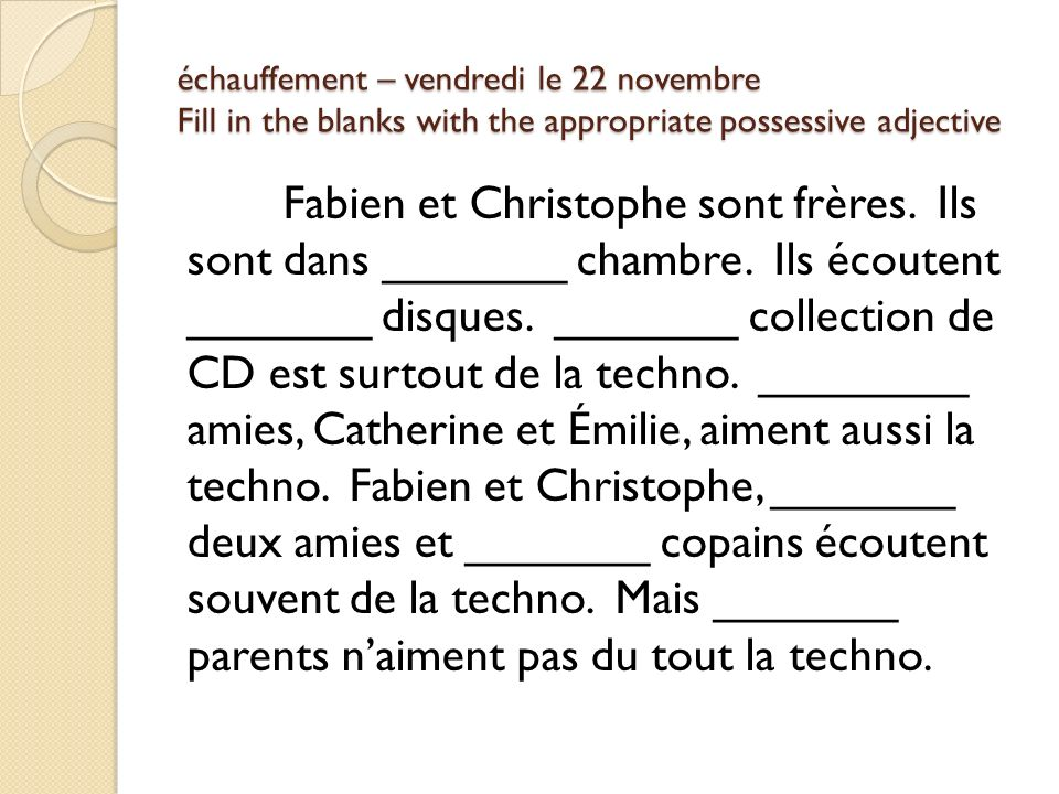 échauffement – vendredi le 22 novembre Fill in the blanks with the appropriate possessive adjective
