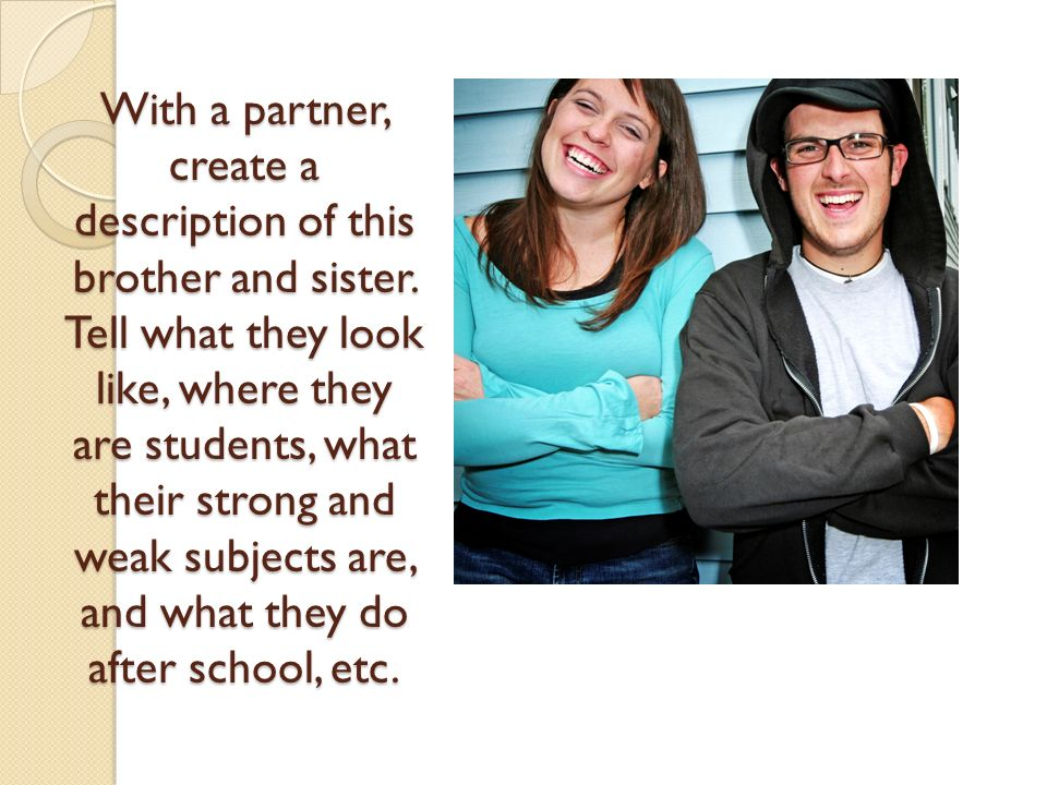 With a partner, create a description of this brother and sister