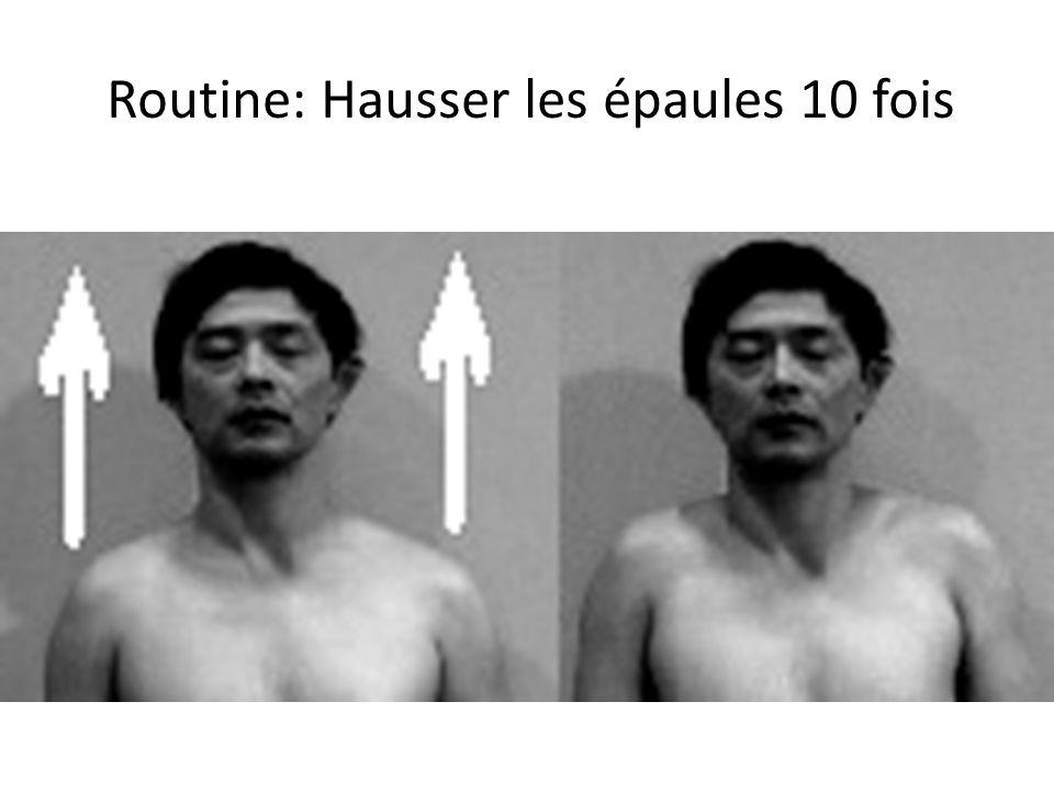 Routine: Hausser les épaules 10 fois