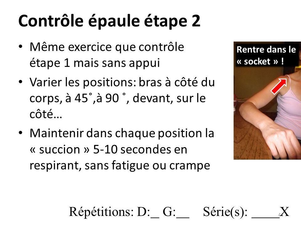 Contrôle épaule étape 2 Même exercice que contrôle étape 1 mais sans appui.