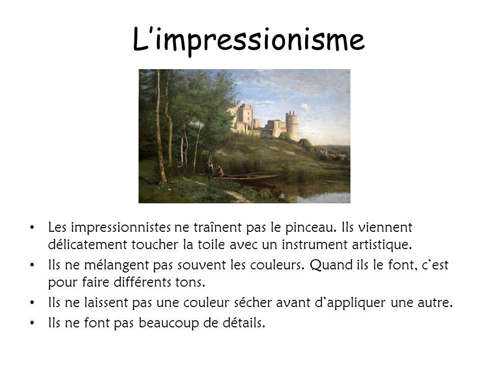 L'impressionisme Les impressionnistes ne traînent pas le pinceau. Ils viennent délicatement toucher la toile avec un instrument artistique.