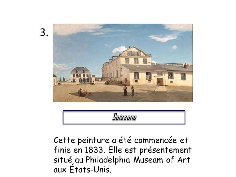 3. Soissons. Cette peinture a été commencée et finie en 1833.