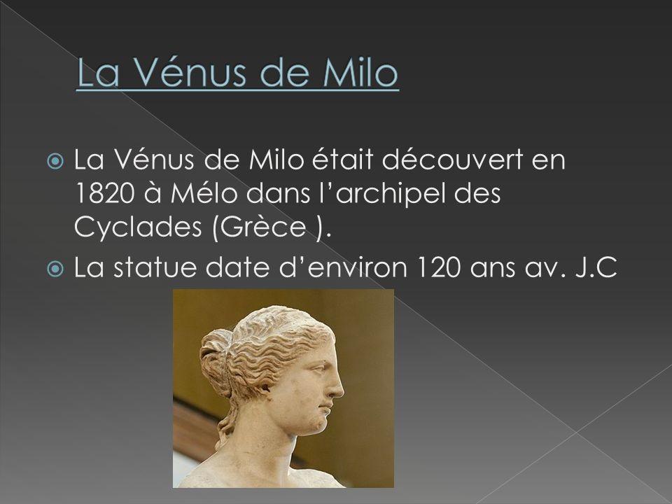 La Vénus de Milo La Vénus de Milo était découvert en 1820 à Mélo dans l'archipel des Cyclades (Grèce ).