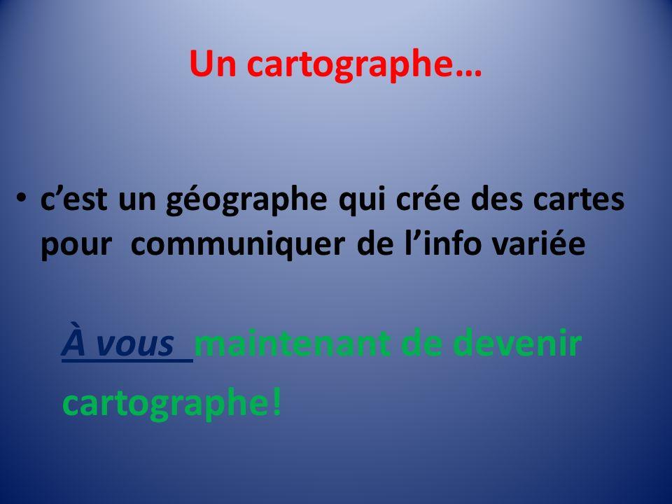 À vous maintenant de devenir cartographe!