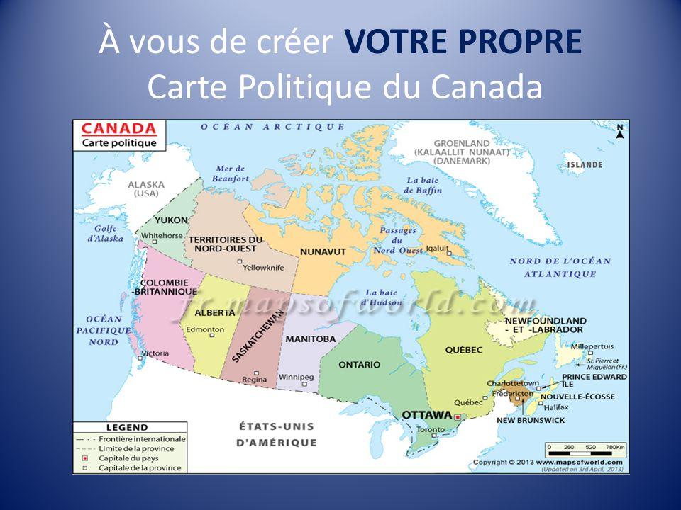 À vous de créer VOTRE PROPRE Carte Politique du Canada