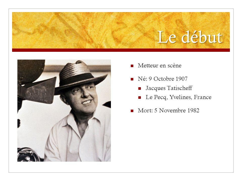 Le début Metteur en scène Né: 9 Octobre 1907 Jacques Tatischeff