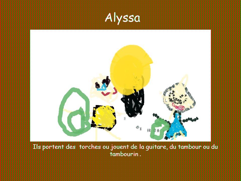 Alyssa Ils portent des torches ou jouent de la guitare, du tambour ou du tambourin .