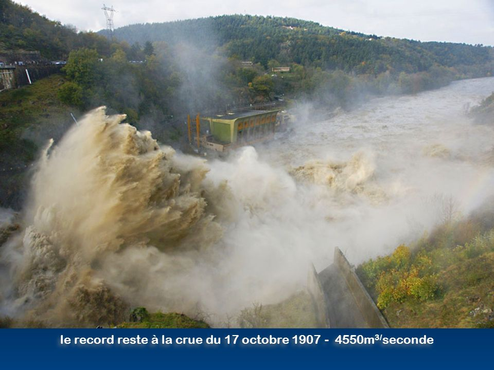 le record reste à la crue du 17 octobre 1907 - 4550m3/seconde