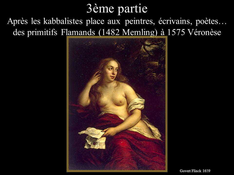 3ème partie Après les kabbalistes place aux peintres, écrivains, poètes… des primitifs Flamands (1482 Memling) à 1575 Véronèse