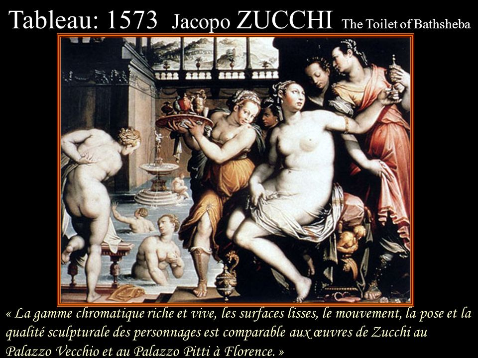 Tableau: 1573 Jacopo ZUCCHI The Toilet of Bathsheba