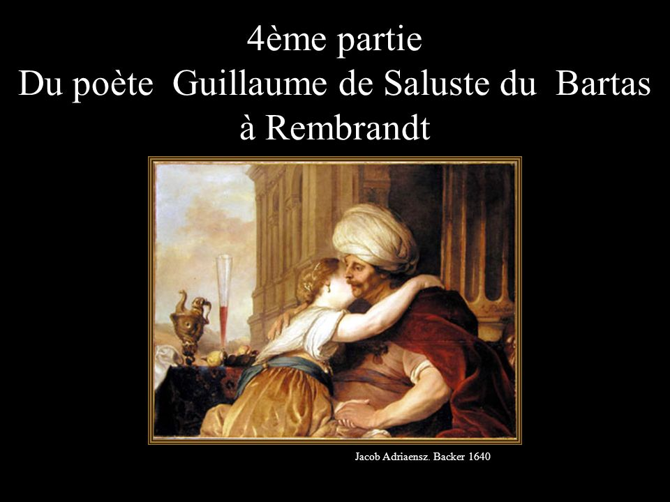 4ème partie Du poète Guillaume de Saluste du Bartas à Rembrandt