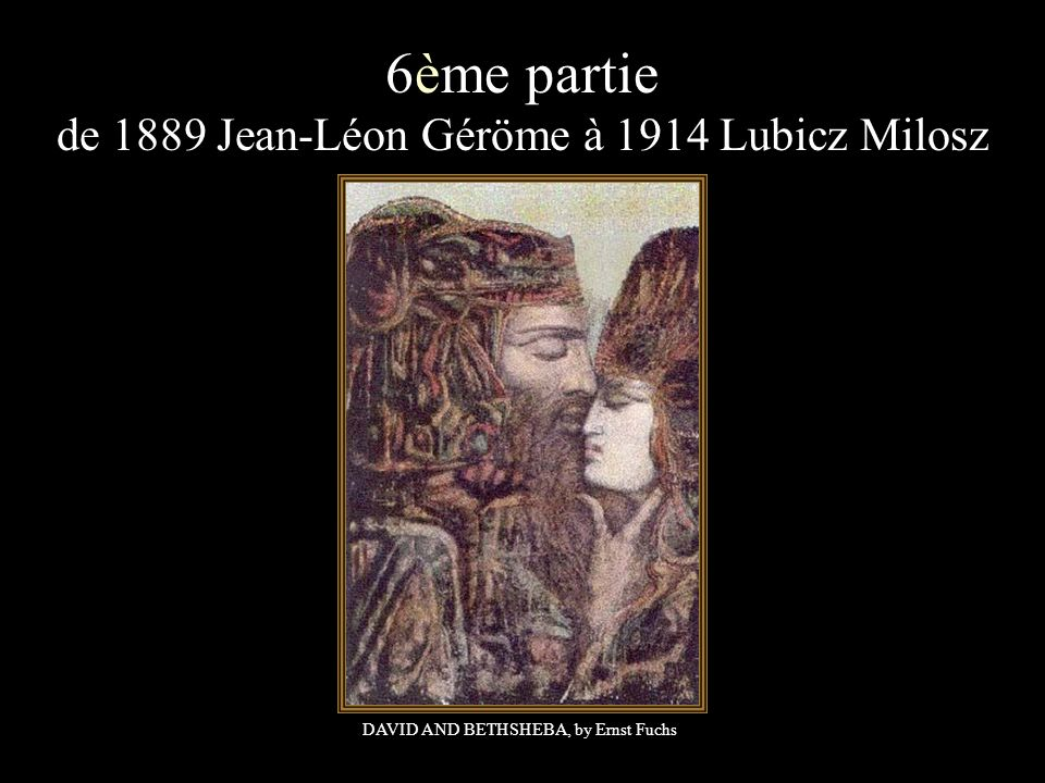 6ème partie de 1889 Jean-Léon Géröme à 1914 Lubicz Milosz