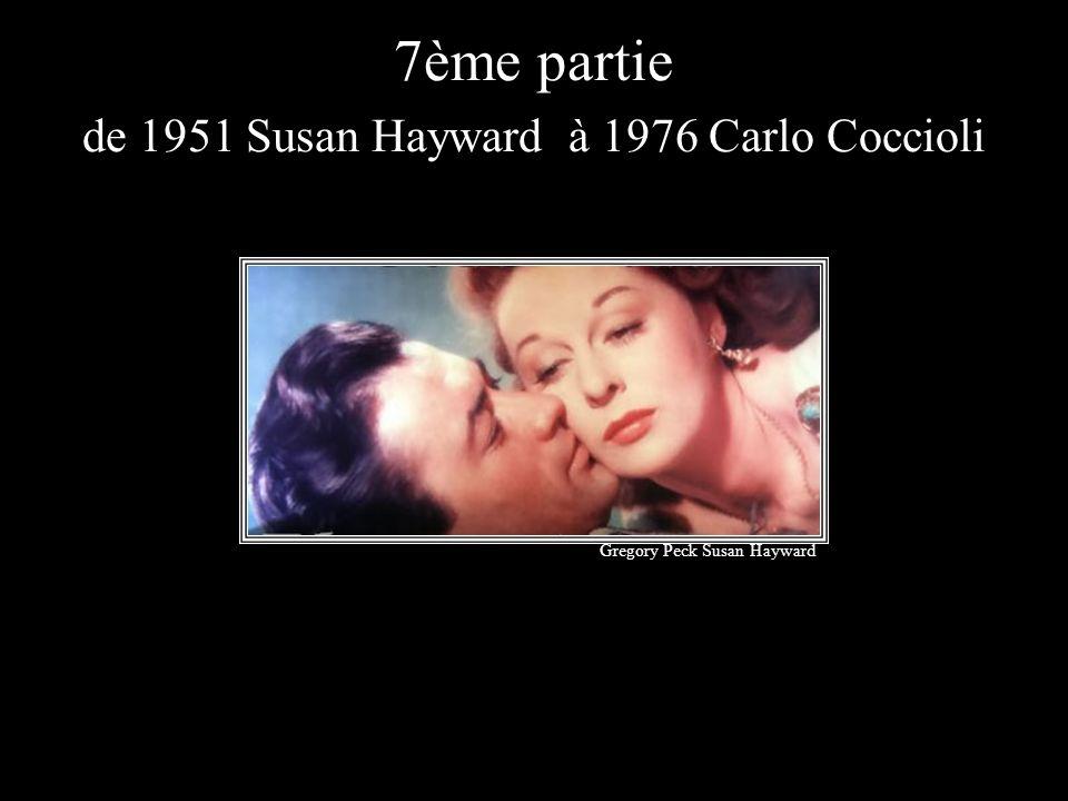 7ème partie de 1951 Susan Hayward à 1976 Carlo Coccioli