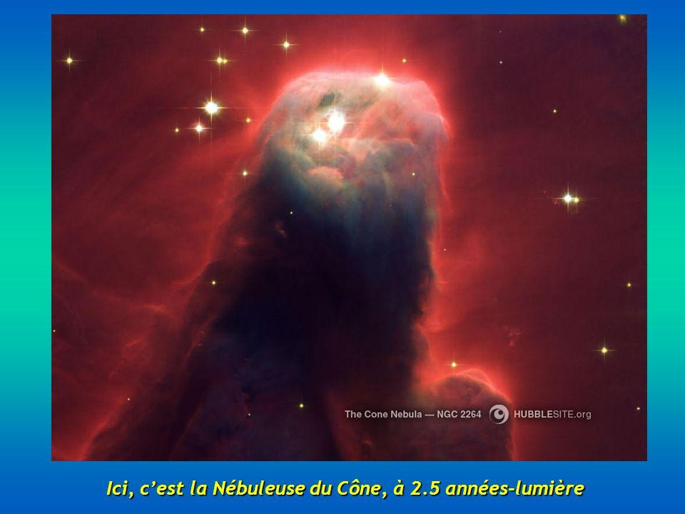 Ici, c'est la Nébuleuse du Cône, à 2.5 années-lumière