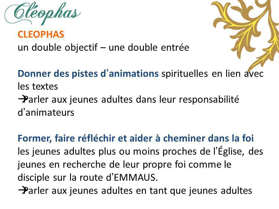 CLEOPHAS un double objectif – une double entrée. Donner des pistes d'animations spirituelles en lien avec les textes.