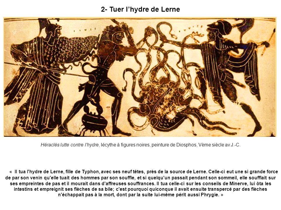 2- Tuer l'hydre de Lerne Héraclès lutte contre l hydre, lécythe à figures noires, peinture de Diosphos, Vème siècle av.J.-C.
