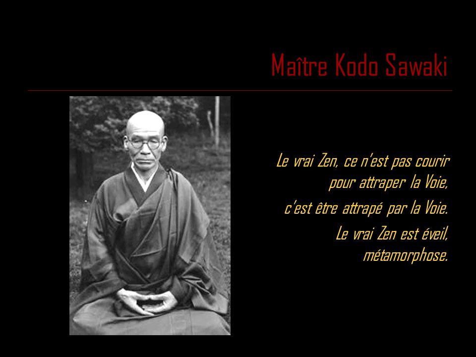 Maître Kodo Sawaki Le vrai Zen, ce n'est pas courir pour attraper la Voie, c'est être attrapé par la Voie.
