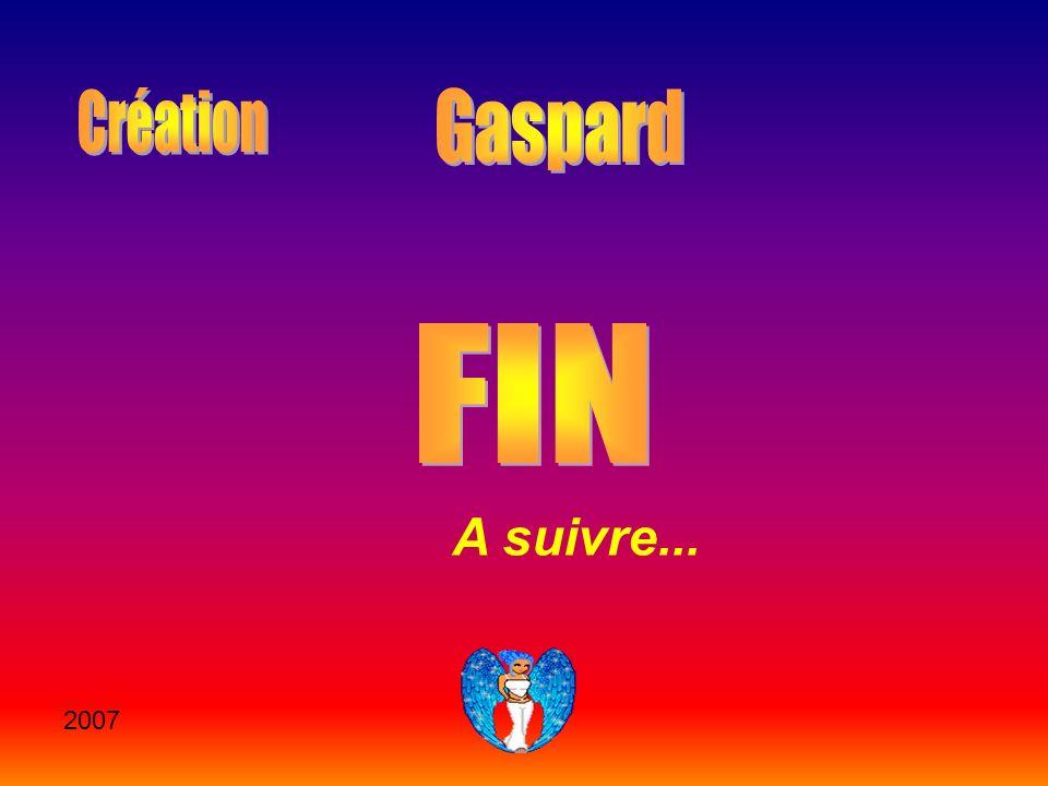 Création Gaspard FIN A suivre... 2007