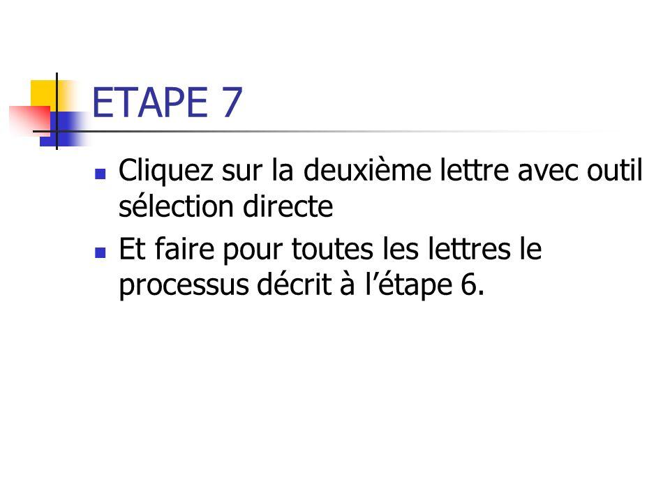 ETAPE 7 Cliquez sur la deuxième lettre avec outil sélection directe