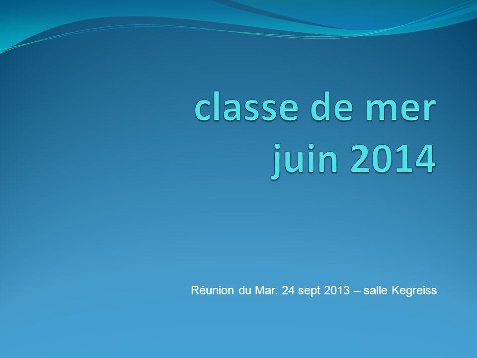 classe de mer juin 2014 Réunion du Mar. 24 sept 2013 – salle Kegreiss