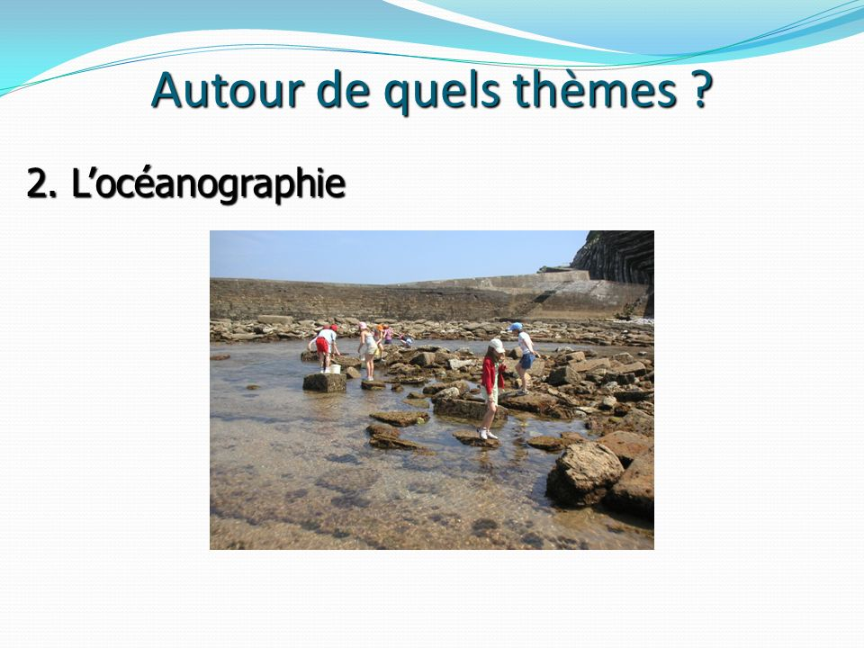 Autour de quels thèmes 2. L'océanographie