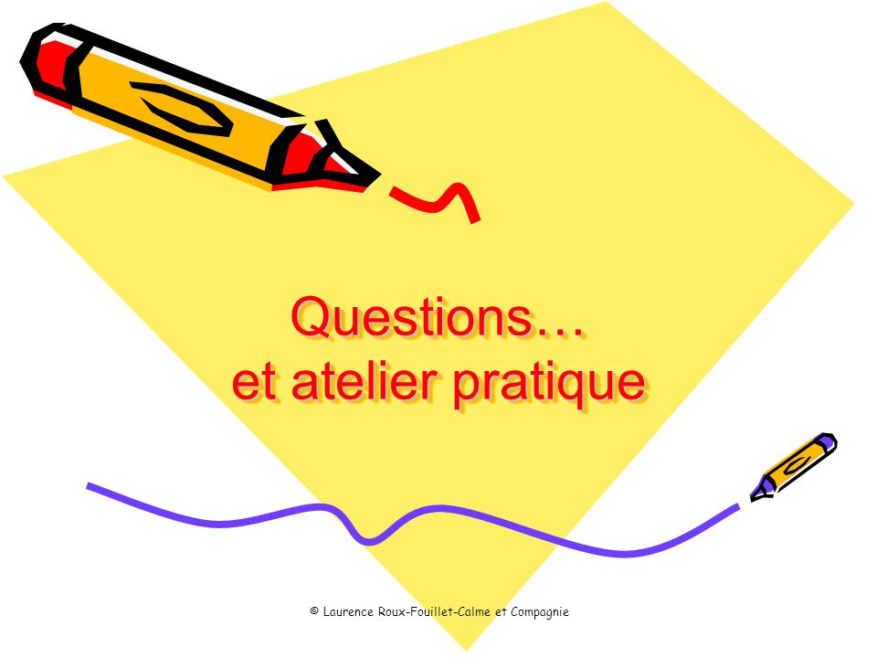 Questions… et atelier pratique