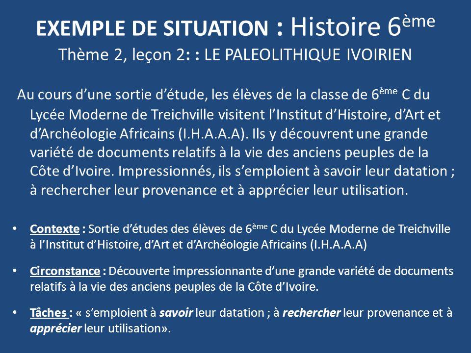 EXEMPLE DE SITUATION : Histoire 6ème Thème 2, leçon 2: : LE PALEOLITHIQUE IVOIRIEN