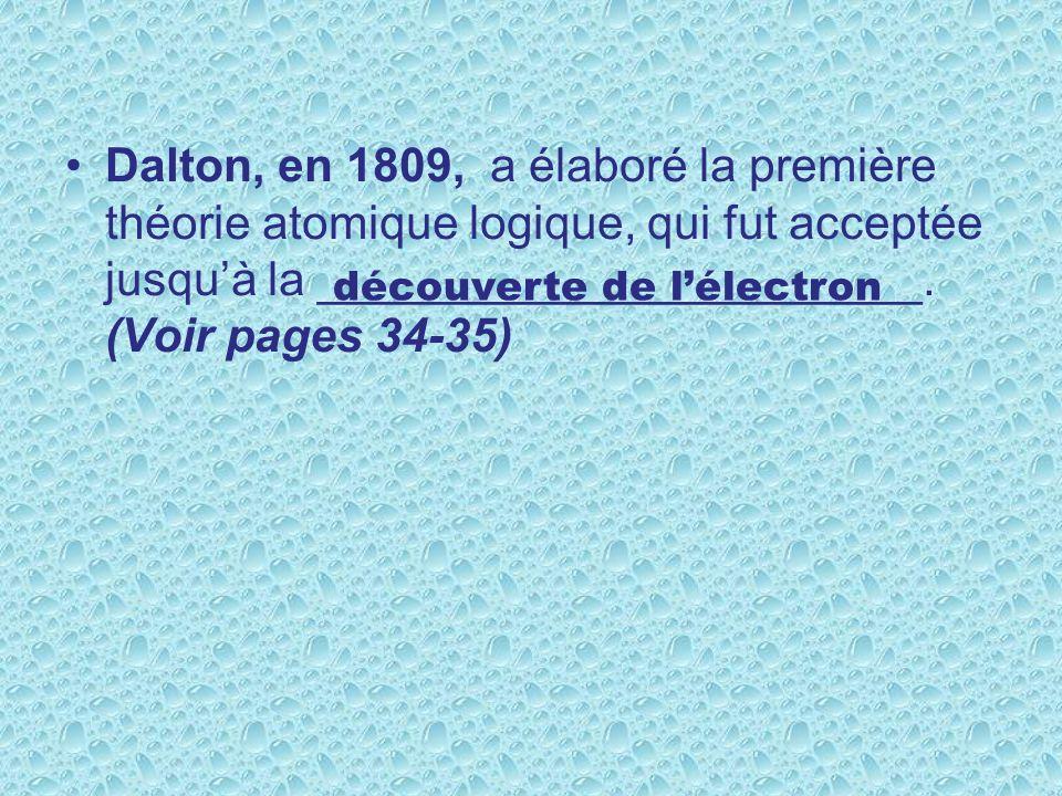 Dalton, en 1809, a élaboré la première théorie atomique logique, qui fut acceptée jusqu'à la _______________________. (Voir pages 34-35)