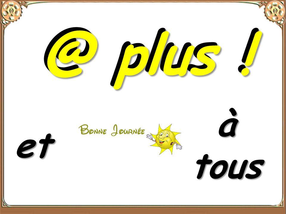 @ plus ! @ plus ! à tous et