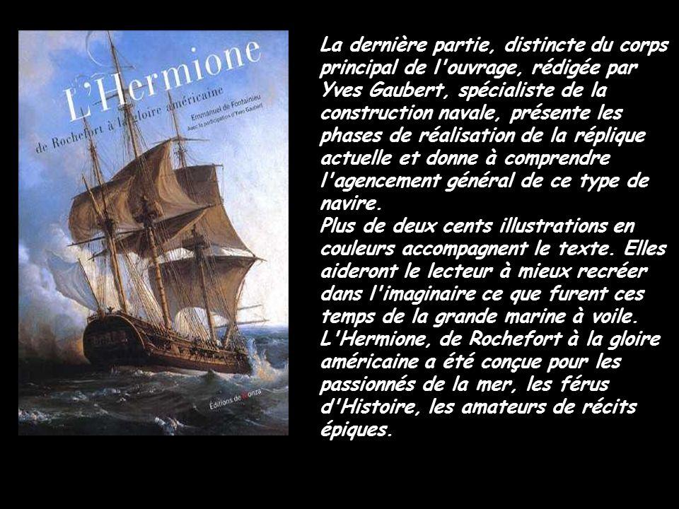La dernière partie, distincte du corps principal de l ouvrage, rédigée par Yves Gaubert, spécialiste de la construction navale, présente les phases de réalisation de la réplique actuelle et donne à comprendre l agencement général de ce type de navire.