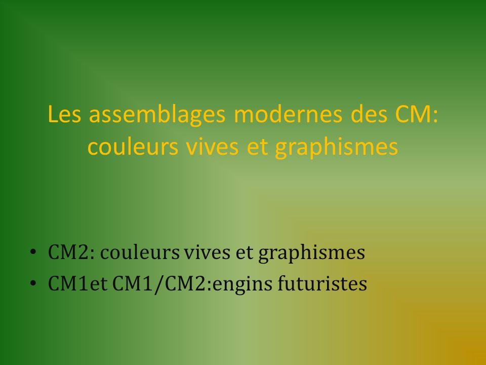 Les assemblages modernes des CM: couleurs vives et graphismes