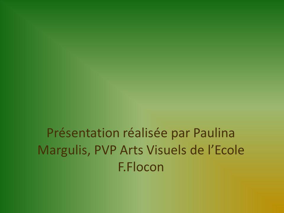 Présentation réalisée par Paulina Margulis, PVP Arts Visuels de l'Ecole F.Flocon