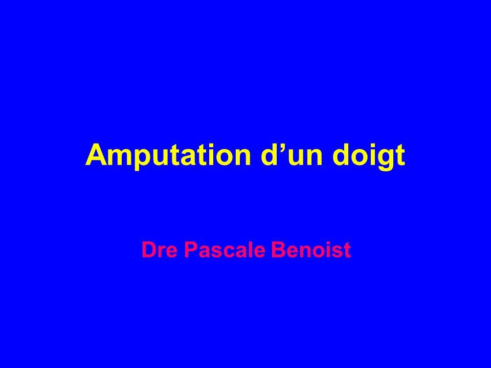 Amputation d'un doigt Dre Pascale Benoist