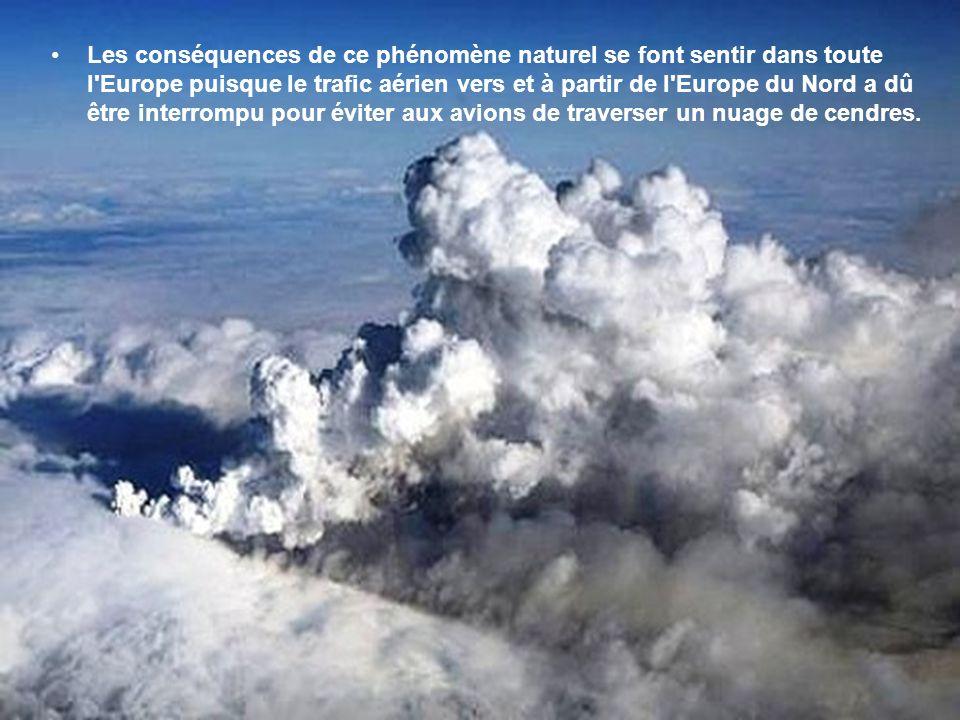 Les conséquences de ce phénomène naturel se font sentir dans toute l Europe puisque le trafic aérien vers et à partir de l Europe du Nord a dû être interrompu pour éviter aux avions de traverser un nuage de cendres.