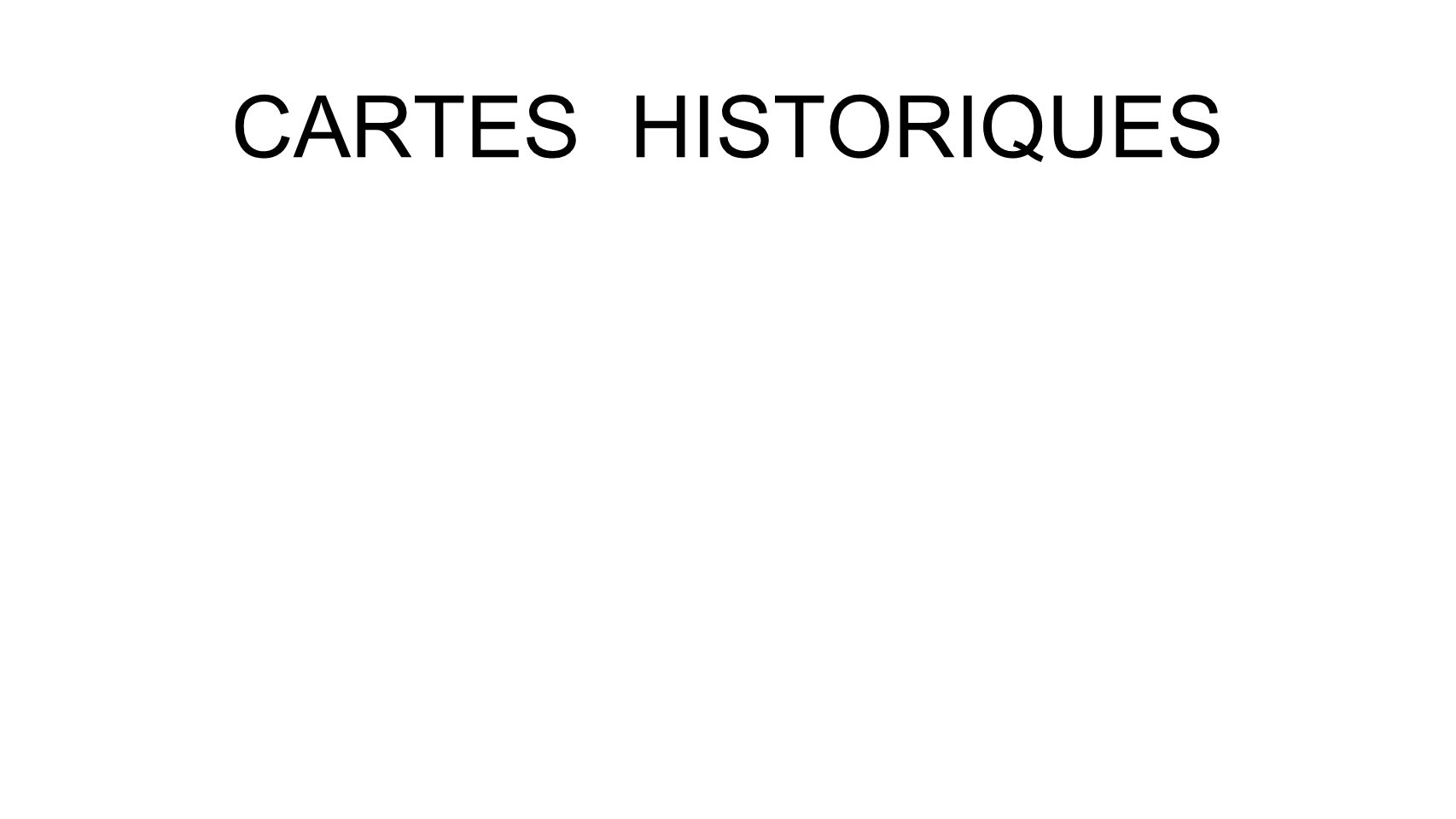 CARTES HISTORIQUES