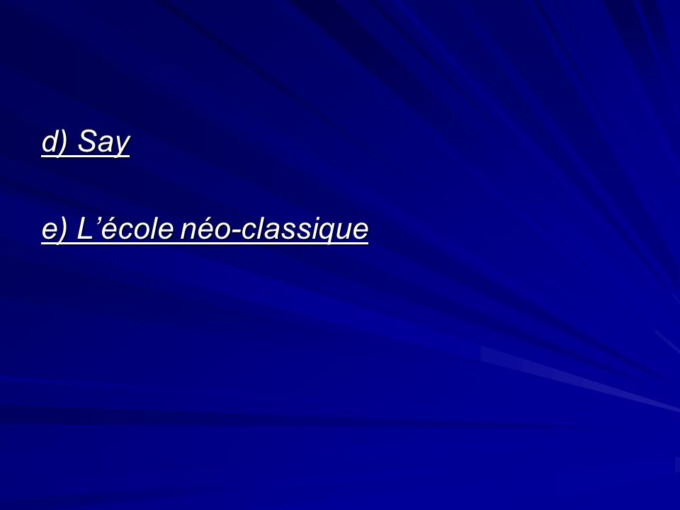 d) Say e) L'école néo-classique