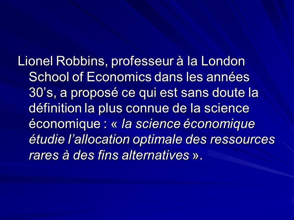 Lionel Robbins, professeur à la London School of Economics dans les années 30's, a proposé ce qui est sans doute la définition la plus connue de la science économique : « la science économique étudie l'allocation optimale des ressources rares à des fins alternatives ».