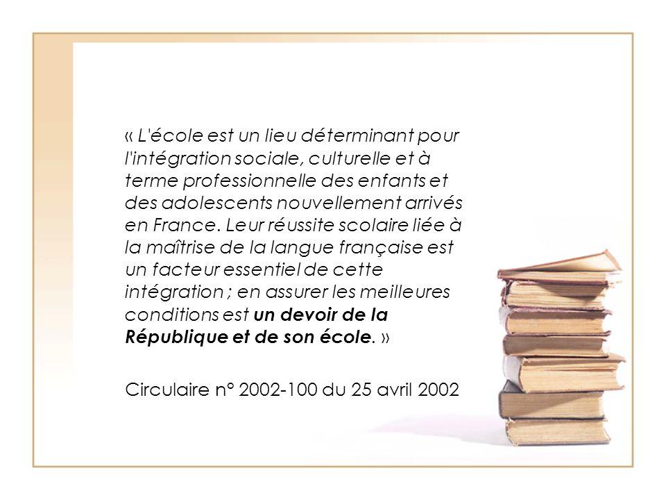 « L école est un lieu déterminant pour l intégration sociale, culturelle et à terme professionnelle des enfants et des adolescents nouvellement arrivés en France. Leur réussite scolaire liée à la maîtrise de la langue française est un facteur essentiel de cette intégration ; en assurer les meilleures conditions est un devoir de la République et de son école. »