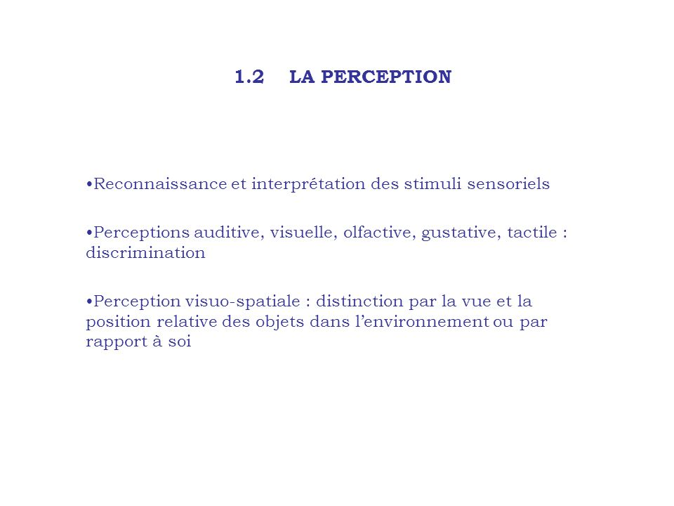 1.2 LA PERCEPTION Reconnaissance et interprétation des stimuli sensoriels.
