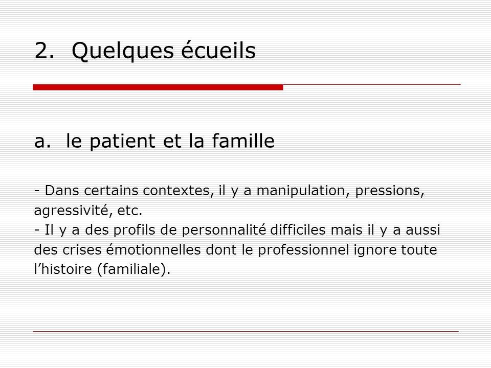 2. Quelques écueils a. le patient et la famille