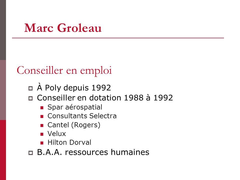 Marc Groleau Conseiller en emploi B.A.A. ressources humaines
