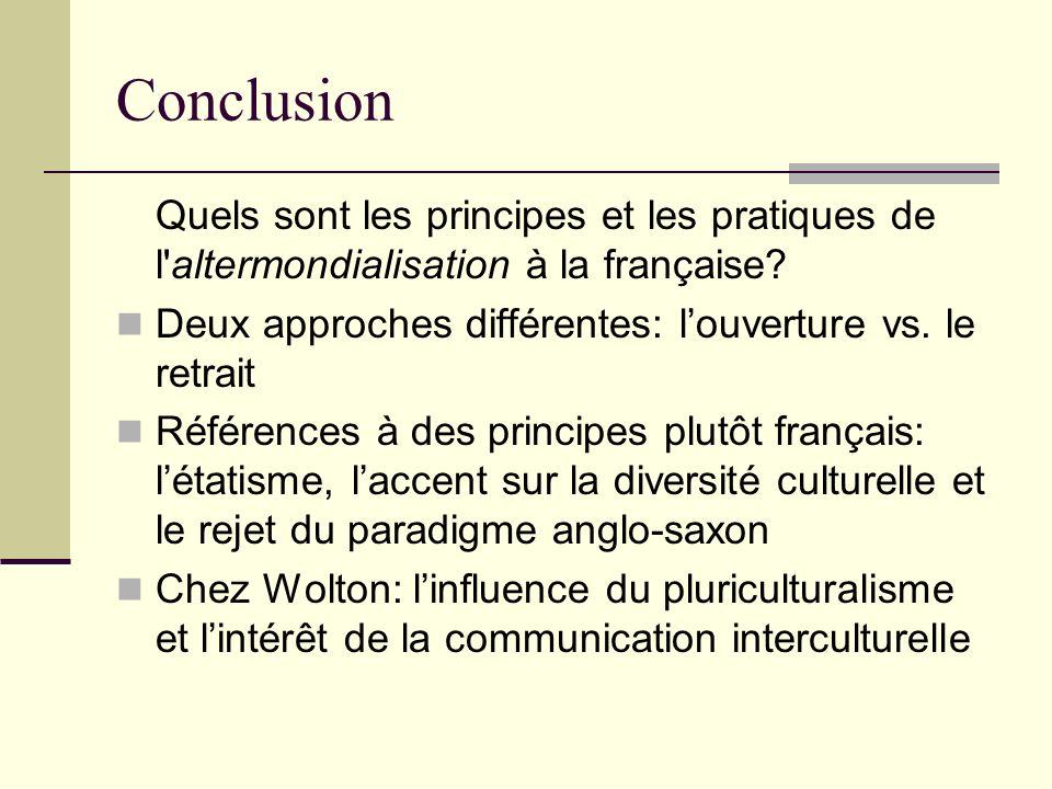 Conclusion Quels sont les principes et les pratiques de l altermondialisation à la française Deux approches différentes: l'ouverture vs. le retrait.