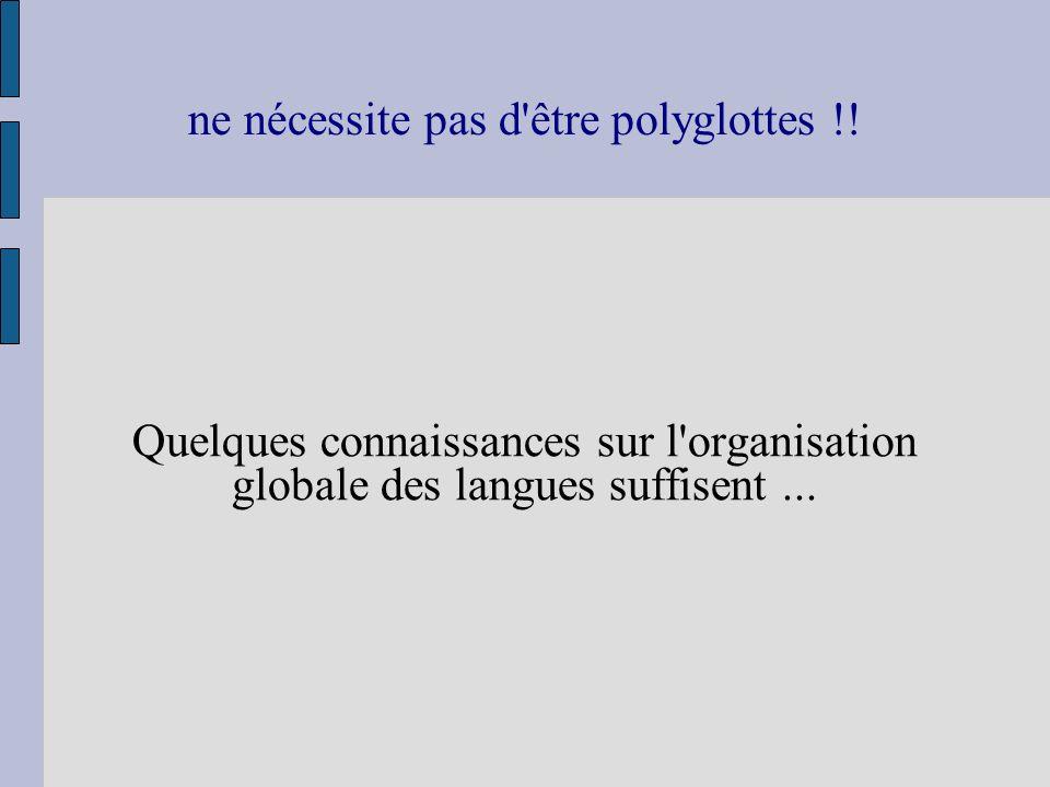 ne nécessite pas d être polyglottes !!