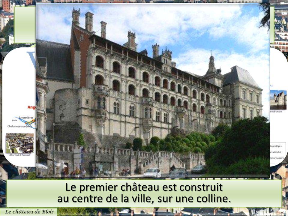 Le château de Blois Le premier château est construit