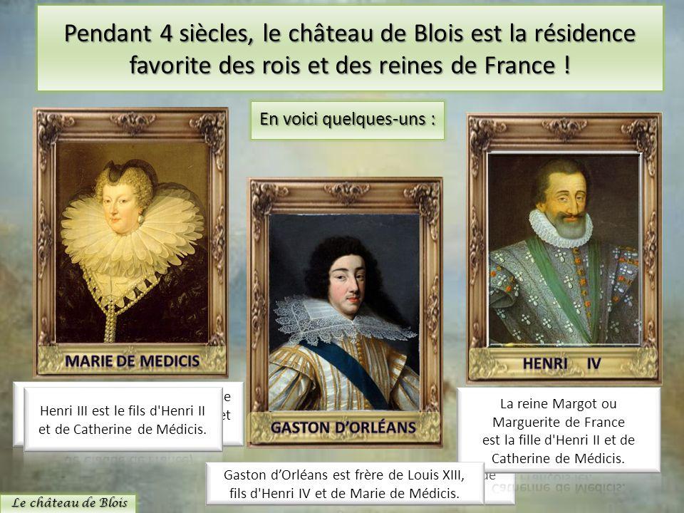 Pendant 4 siècles, le château de Blois est la résidence favorite des rois et des reines de France !