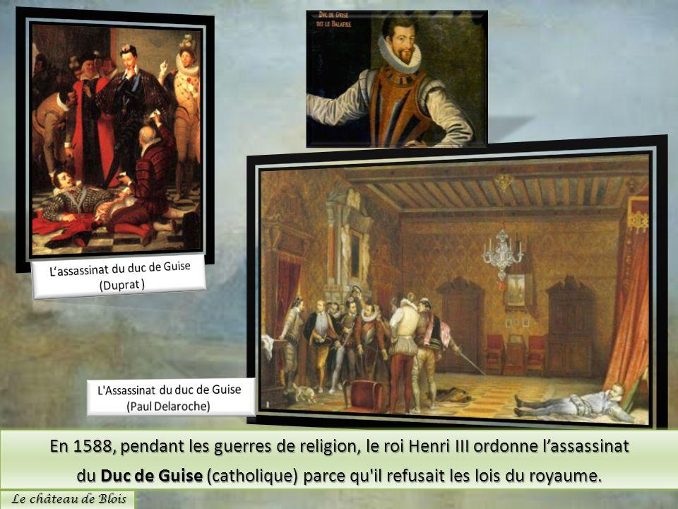 du Duc de Guise (catholique) parce qu il refusait les lois du royaume.
