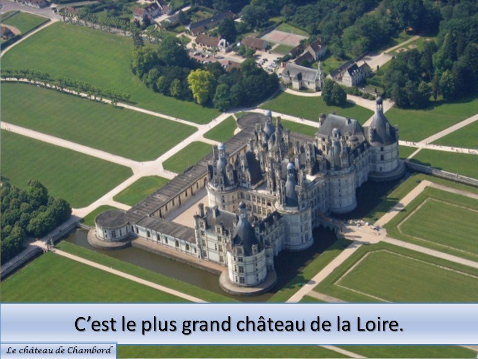 C'est le plus grand château de la Loire.